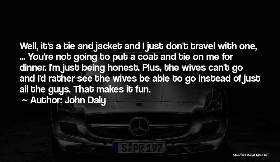 Just Being Honest Quotes By John Daly