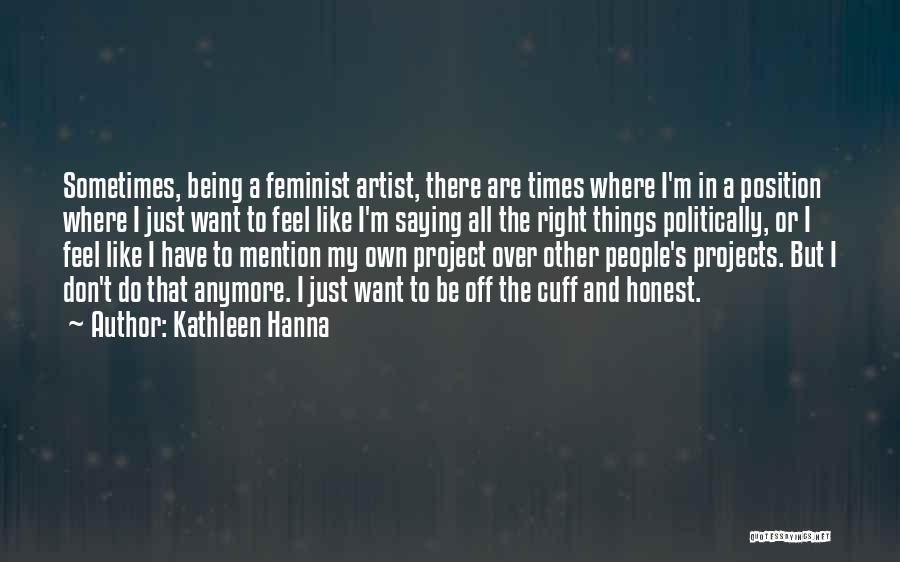 Just Being Honest Quotes By Kathleen Hanna