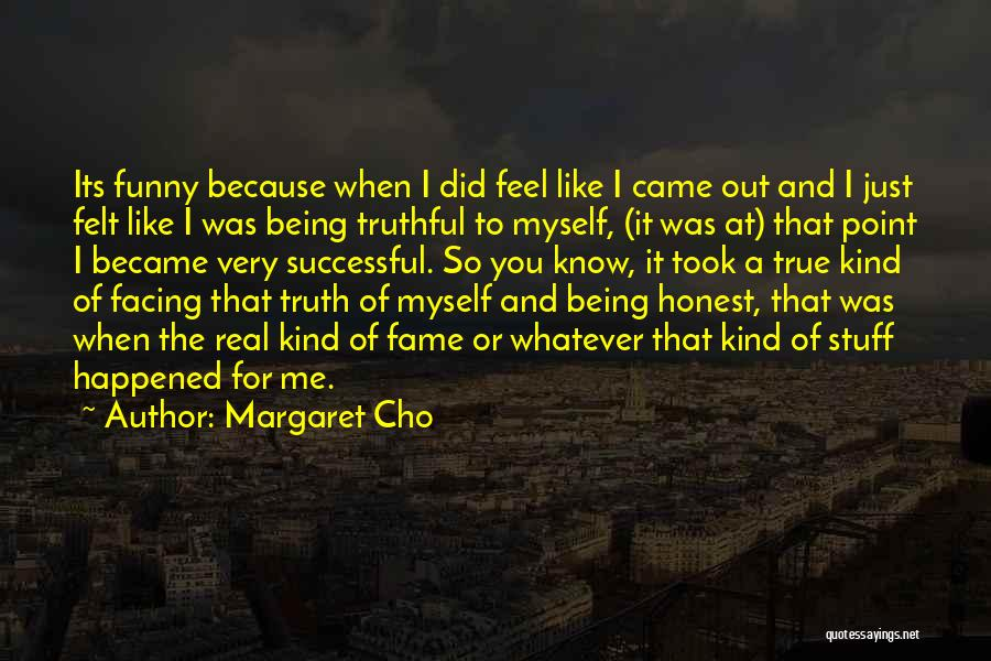 Just Being Honest Quotes By Margaret Cho
