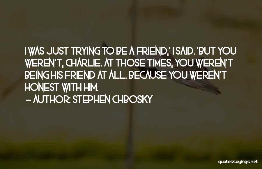 Just Being Honest Quotes By Stephen Chbosky