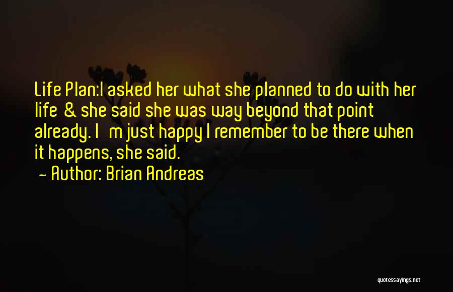 Just Do It Life Quotes By Brian Andreas