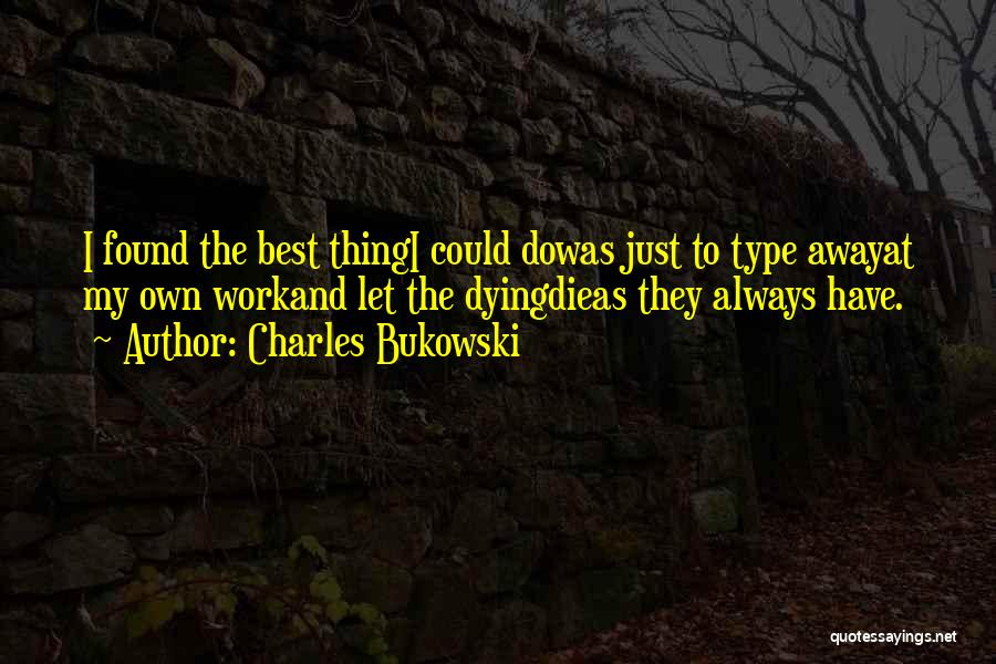 Just Do It Life Quotes By Charles Bukowski