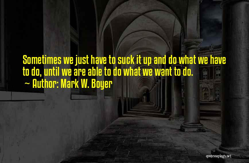 Just Do It Life Quotes By Mark W. Boyer