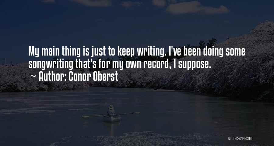 Just Doing My Thing Quotes By Conor Oberst