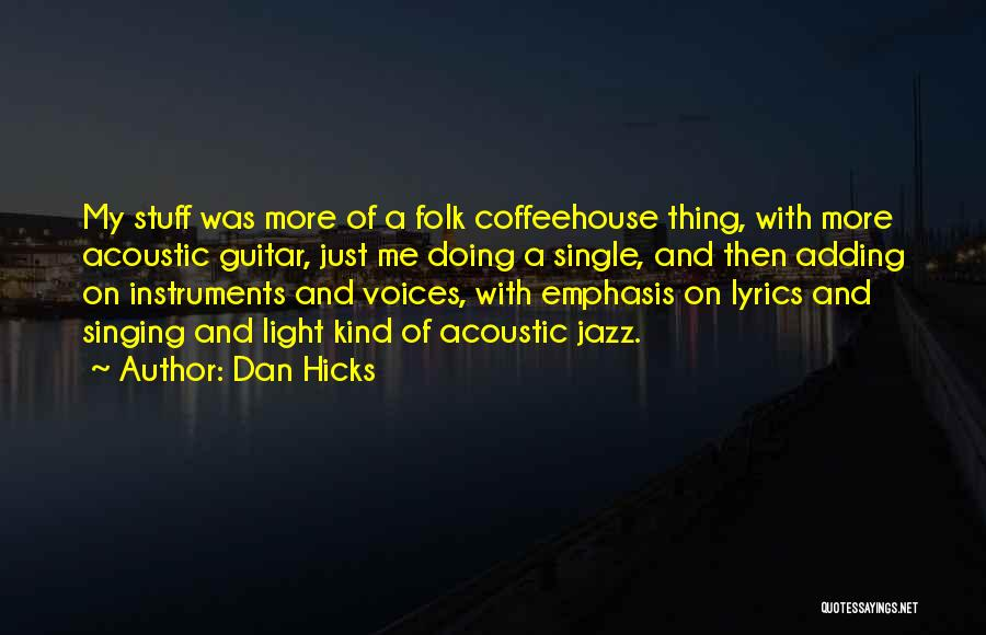 Just Doing My Thing Quotes By Dan Hicks
