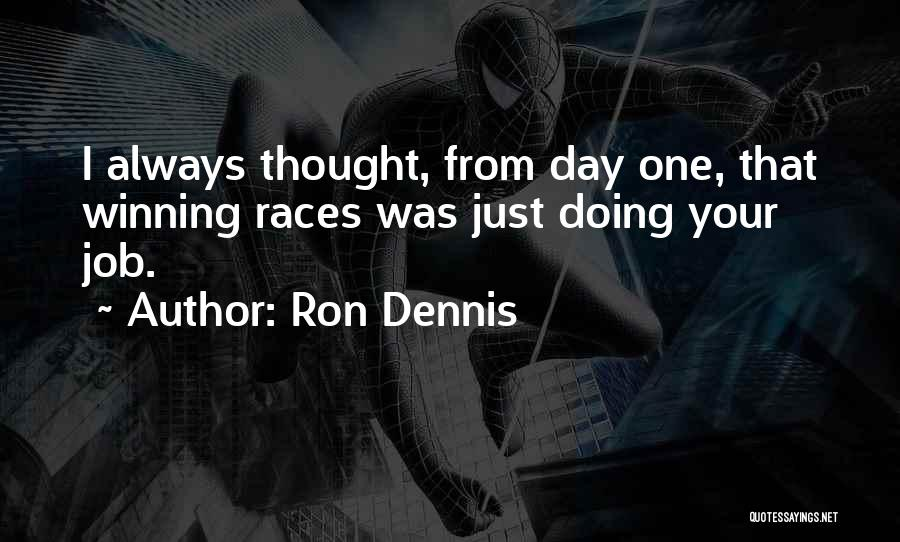 Just Doing Your Job Quotes By Ron Dennis