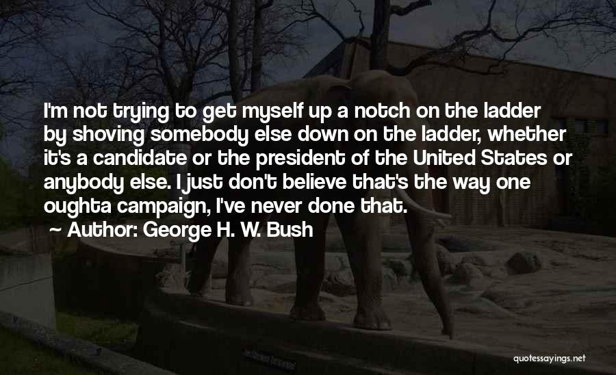 Just Done Trying Quotes By George H. W. Bush