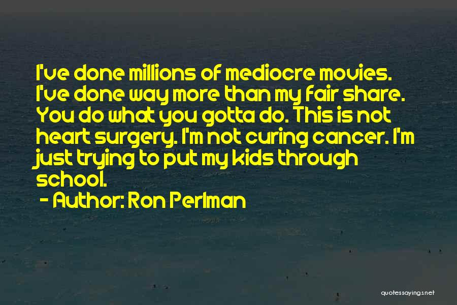 Just Done Trying Quotes By Ron Perlman