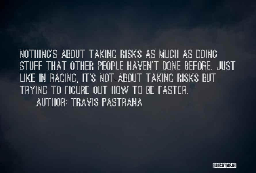 Just Done Trying Quotes By Travis Pastrana