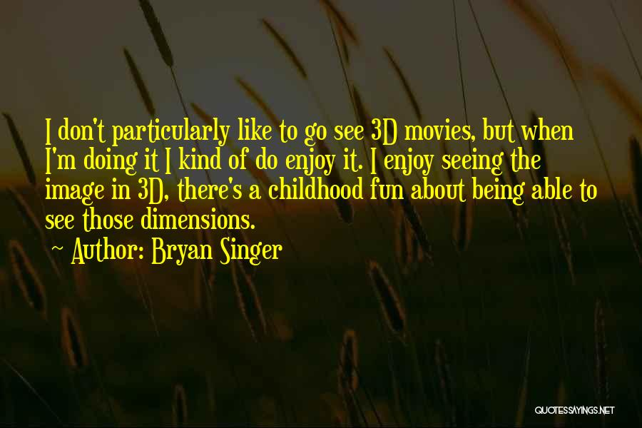 Just For Fun Image Quotes By Bryan Singer