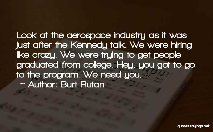 Just Graduated College Quotes By Burt Rutan