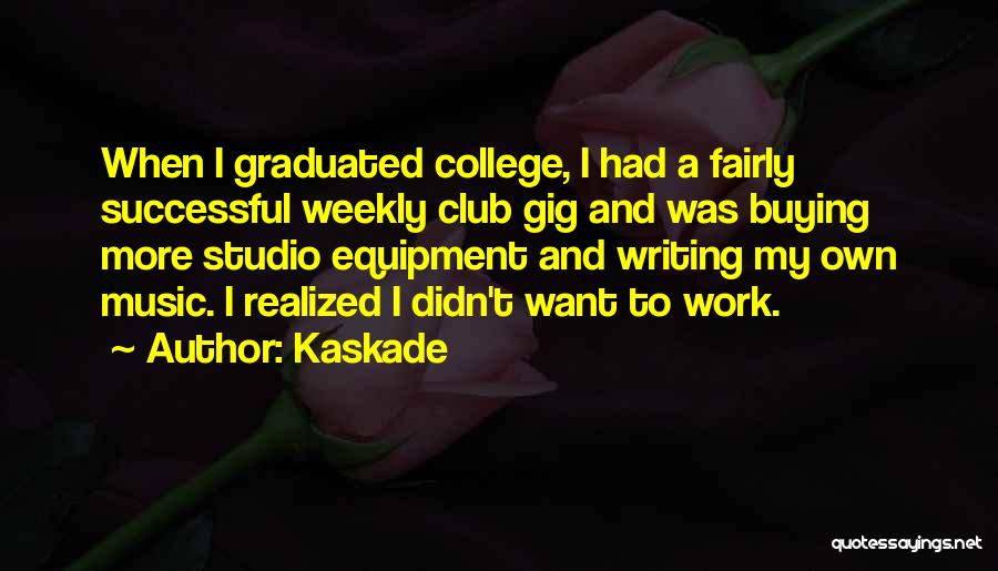 Just Graduated College Quotes By Kaskade