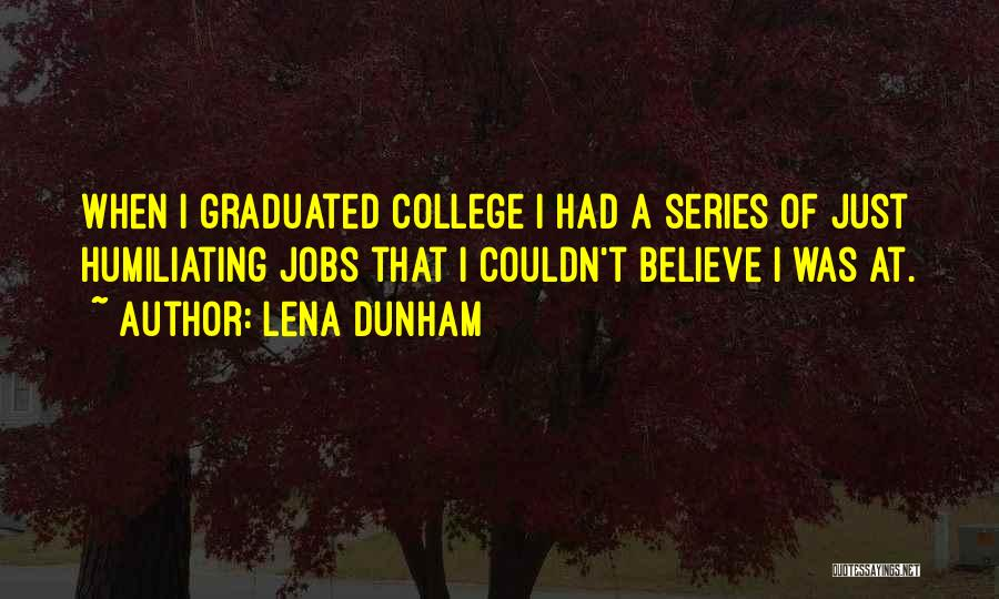 Just Graduated College Quotes By Lena Dunham