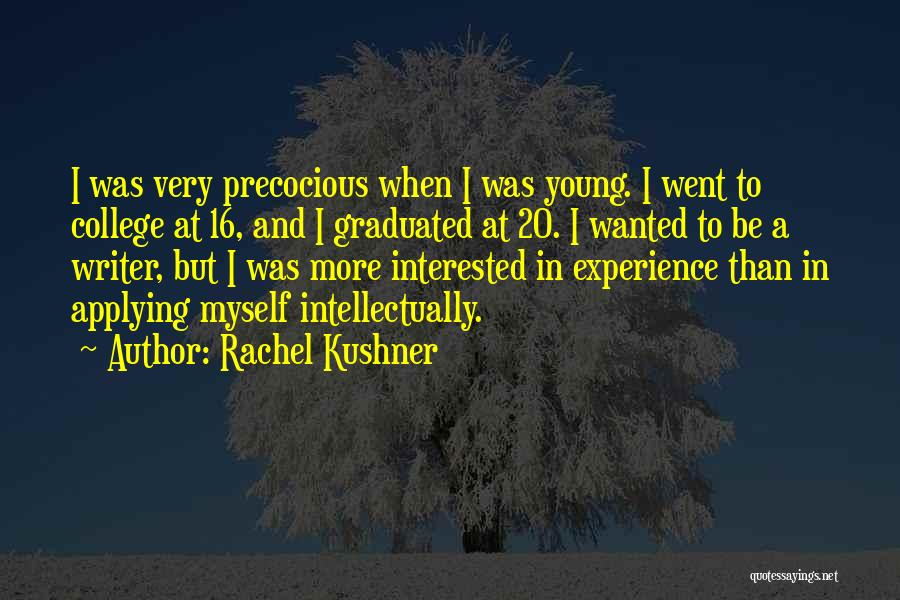Just Graduated College Quotes By Rachel Kushner