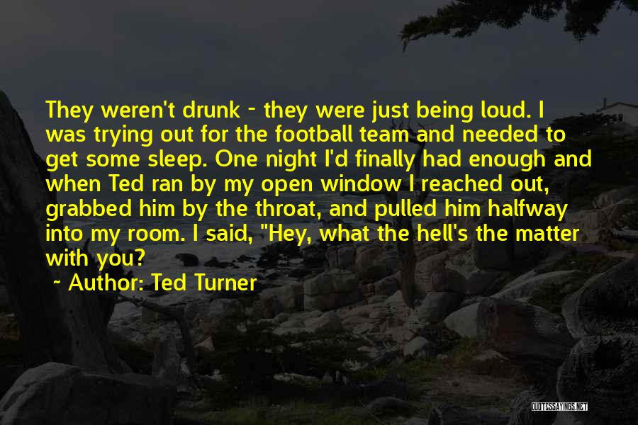 Just Had Enough Quotes By Ted Turner