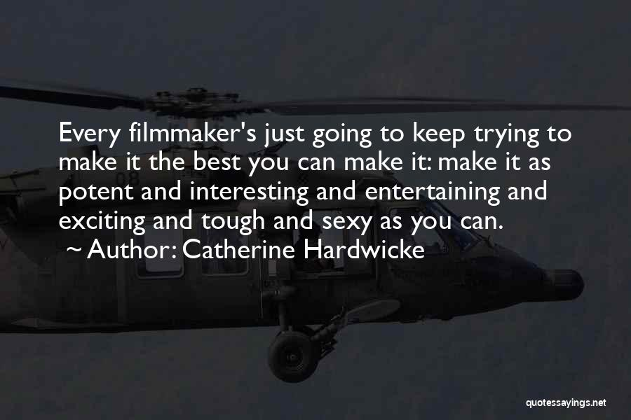 Just Keep Going Quotes By Catherine Hardwicke