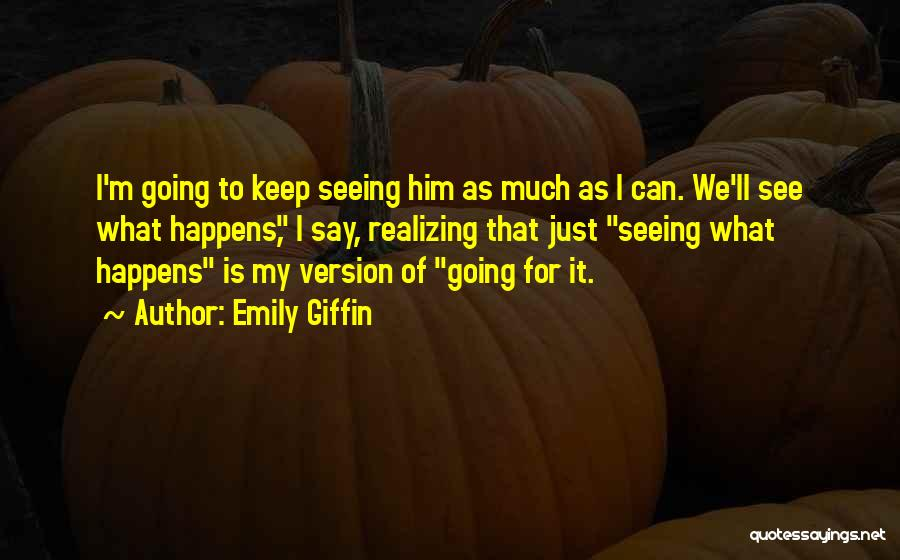 Just Keep Going Quotes By Emily Giffin