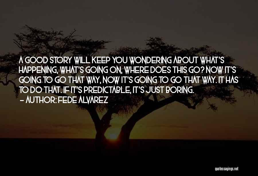 Just Keep Going Quotes By Fede Alvarez