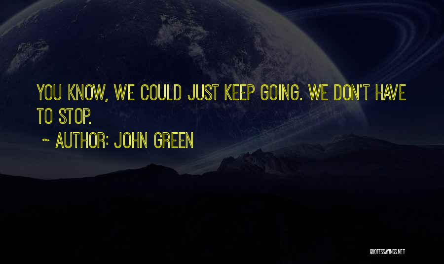 Just Keep Going Quotes By John Green