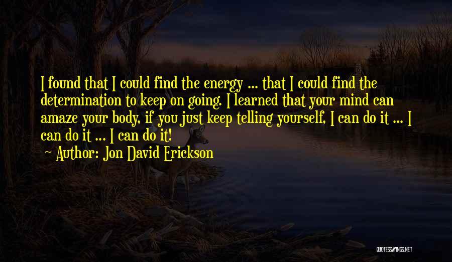 Just Keep Going Quotes By Jon David Erickson
