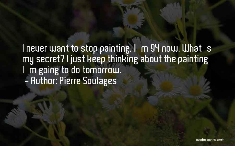 Just Keep Going Quotes By Pierre Soulages