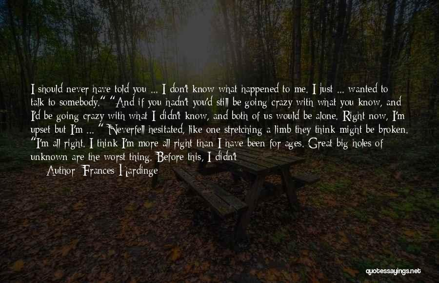 Just Know You're Not Alone Quotes By Frances Hardinge