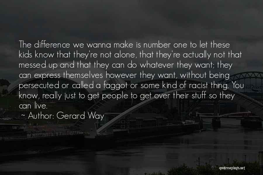 Just Know You're Not Alone Quotes By Gerard Way