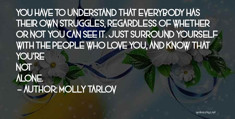 Just Know You're Not Alone Quotes By Molly Tarlov