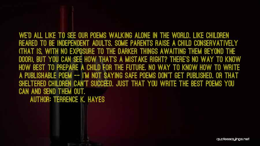 Just Know You're Not Alone Quotes By Terrence K. Hayes