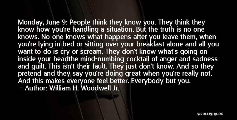 Just Know You're Not Alone Quotes By William H. Woodwell Jr.