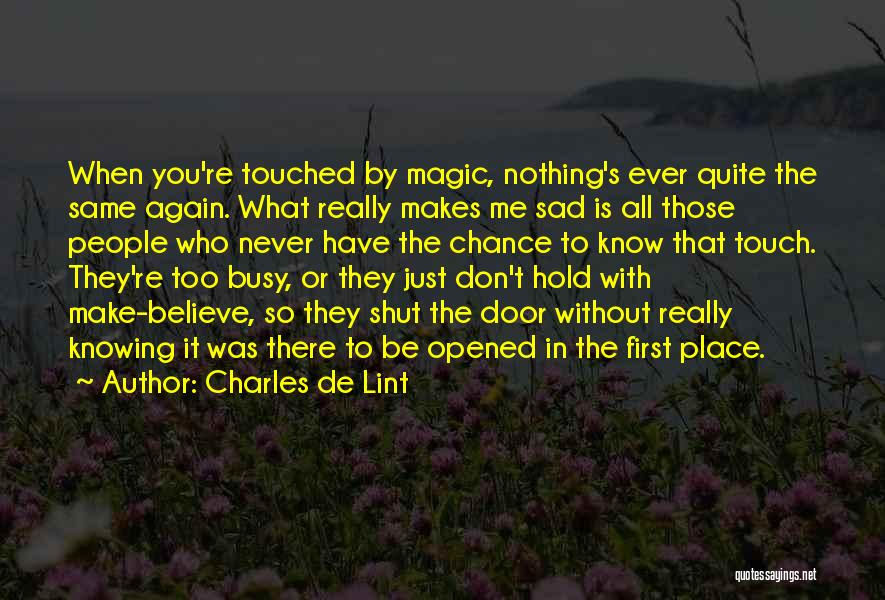 Just Knowing You're There Quotes By Charles De Lint
