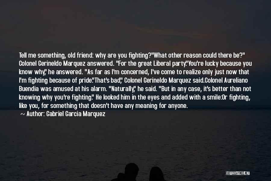 Just Knowing You're There Quotes By Gabriel Garcia Marquez