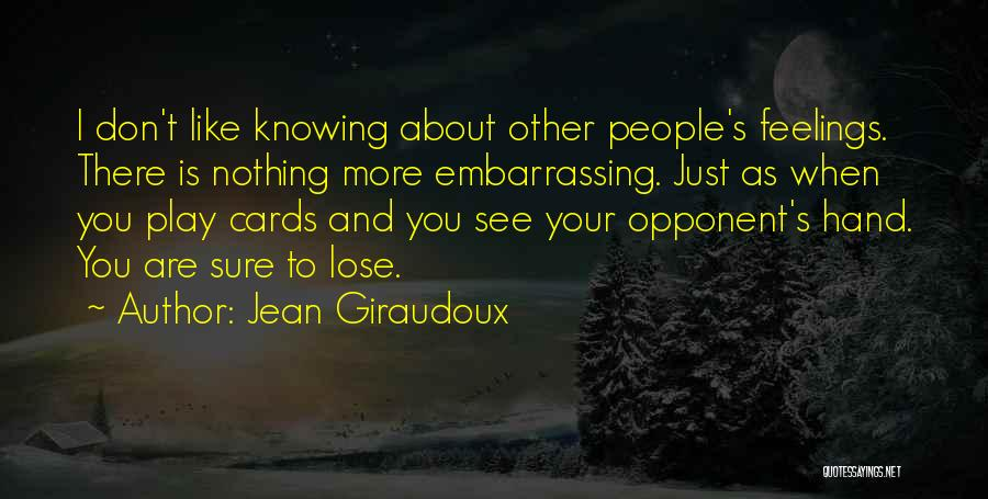 Just Knowing You're There Quotes By Jean Giraudoux