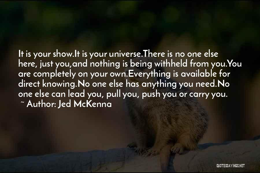 Just Knowing You're There Quotes By Jed McKenna