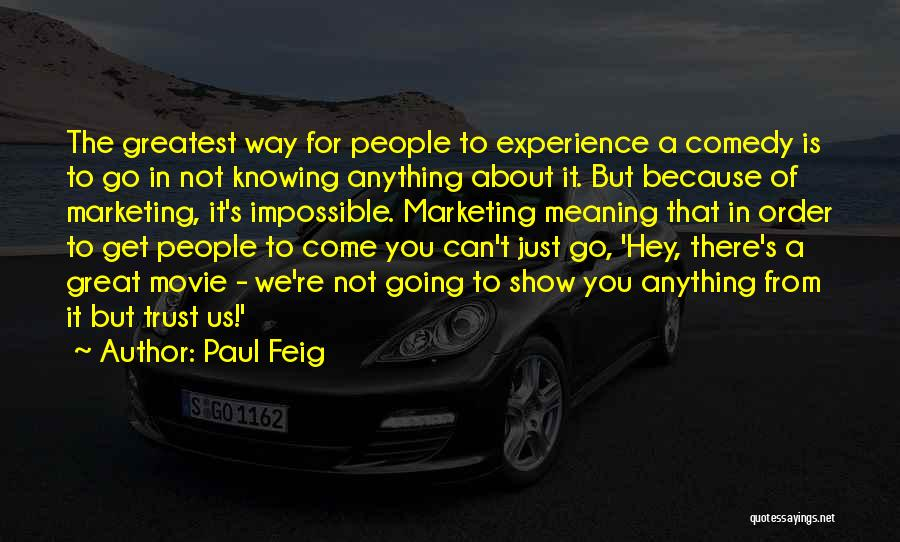 Just Knowing You're There Quotes By Paul Feig