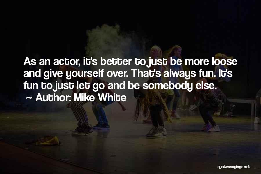 Just Letting It Be Quotes By Mike White