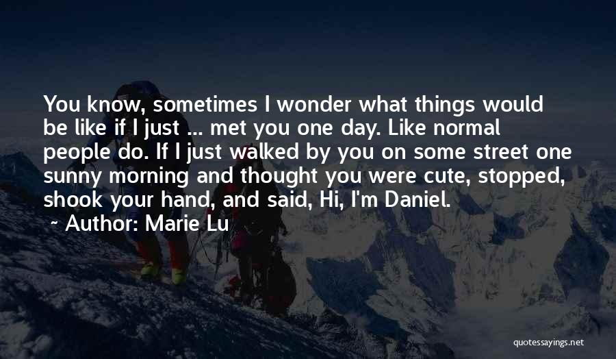 Just Met You Quotes By Marie Lu