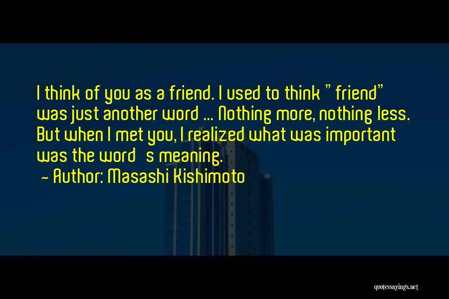 Just Met You Quotes By Masashi Kishimoto