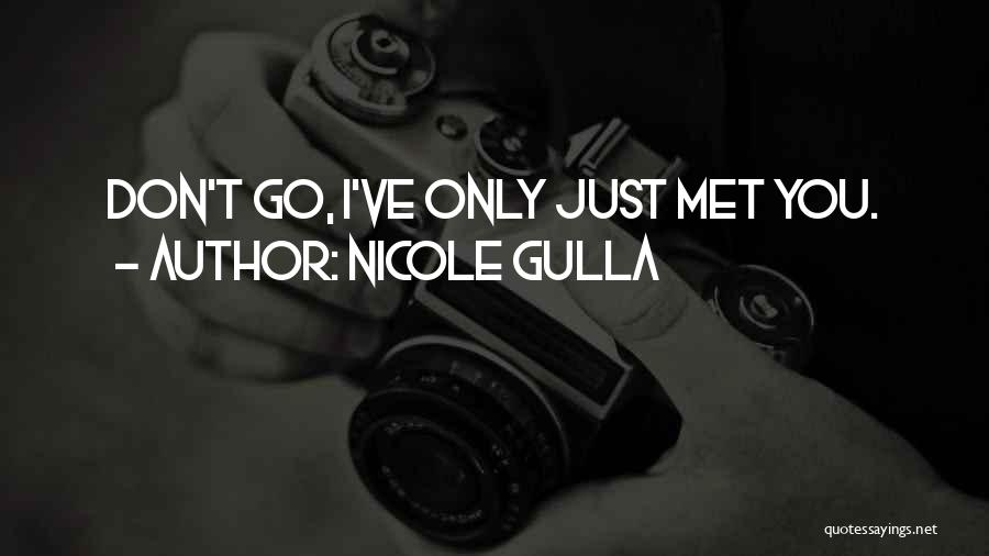 Just Met You Quotes By Nicole Gulla