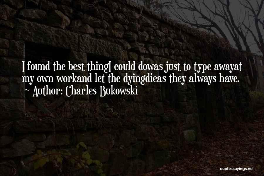 Just My Type Quotes By Charles Bukowski