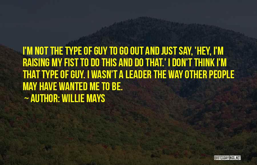 Just My Type Quotes By Willie Mays