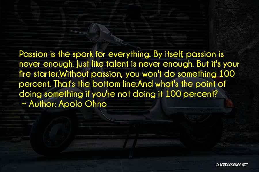 Just Not Enough Quotes By Apolo Ohno