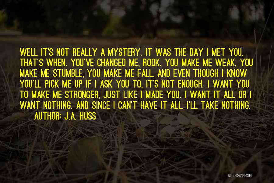 Just Not Enough Quotes By J.A. Huss