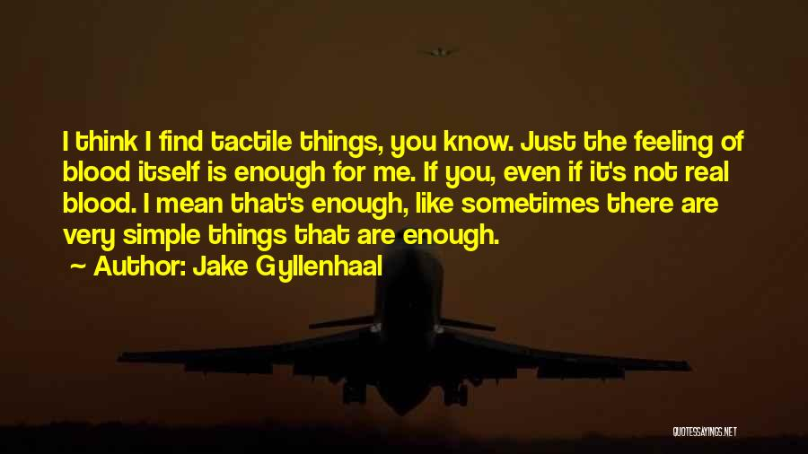 Just Not Enough Quotes By Jake Gyllenhaal