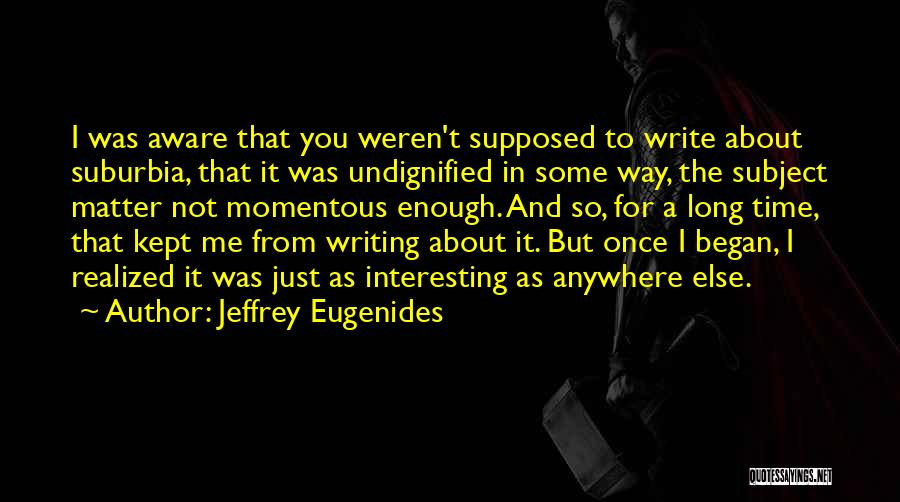 Just Not Enough Quotes By Jeffrey Eugenides