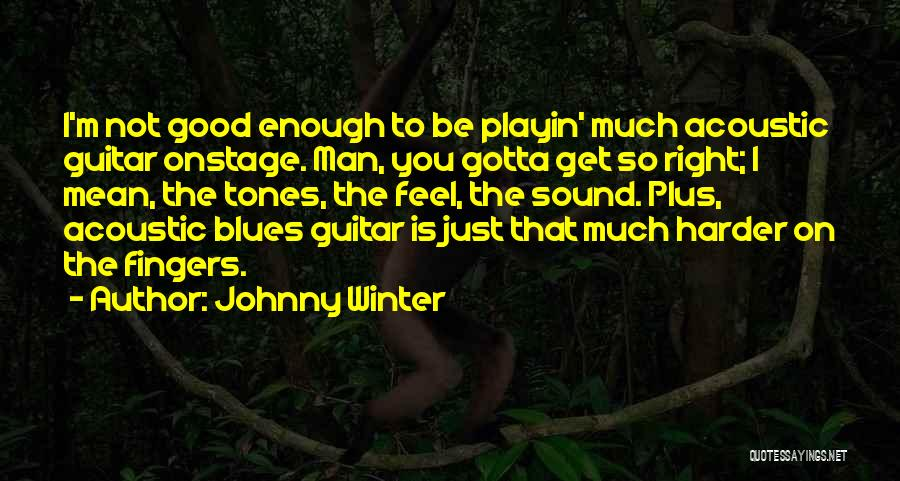 Just Not Enough Quotes By Johnny Winter