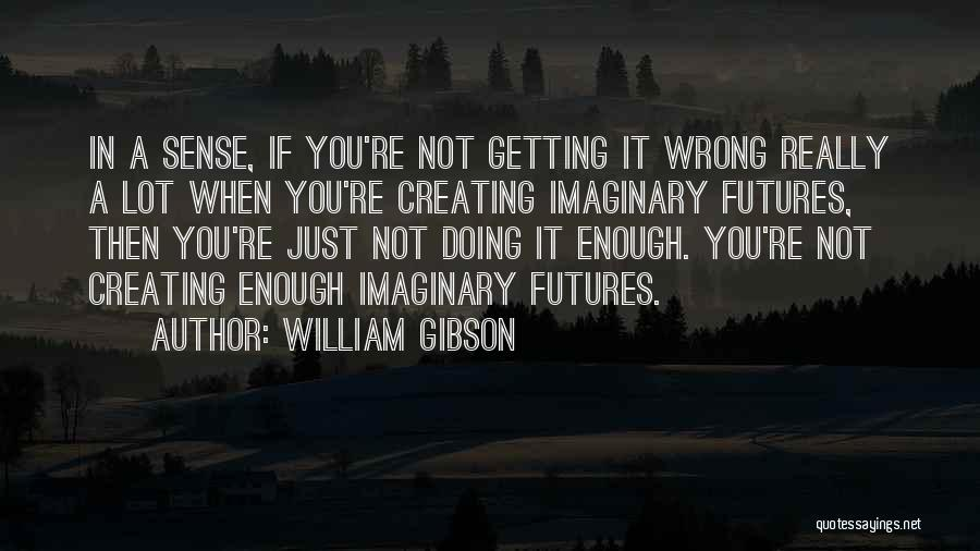 Just Not Enough Quotes By William Gibson