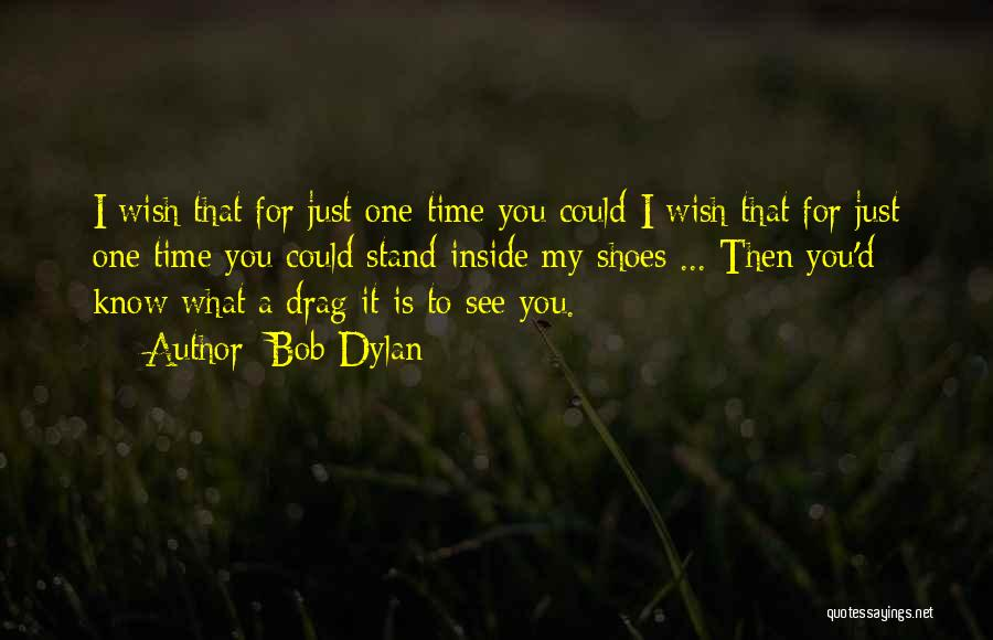 Just One Wish Quotes By Bob Dylan