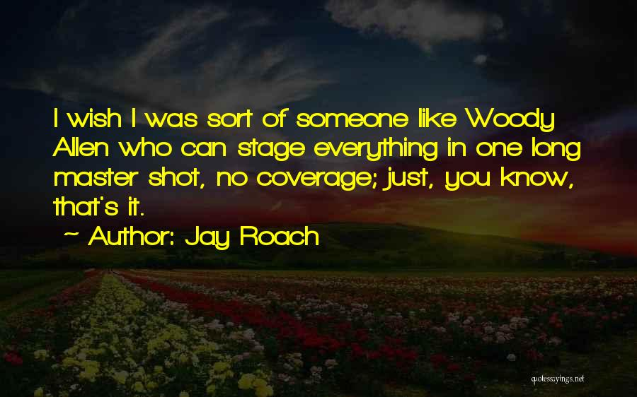 Just One Wish Quotes By Jay Roach