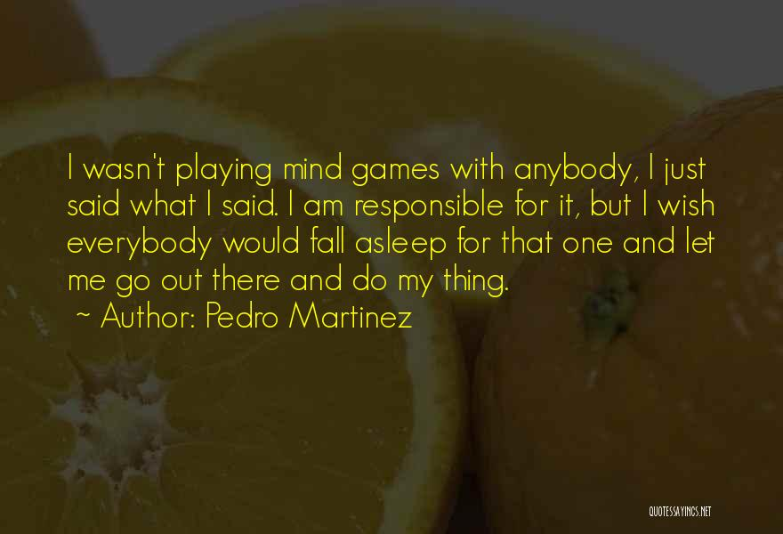 Just One Wish Quotes By Pedro Martinez